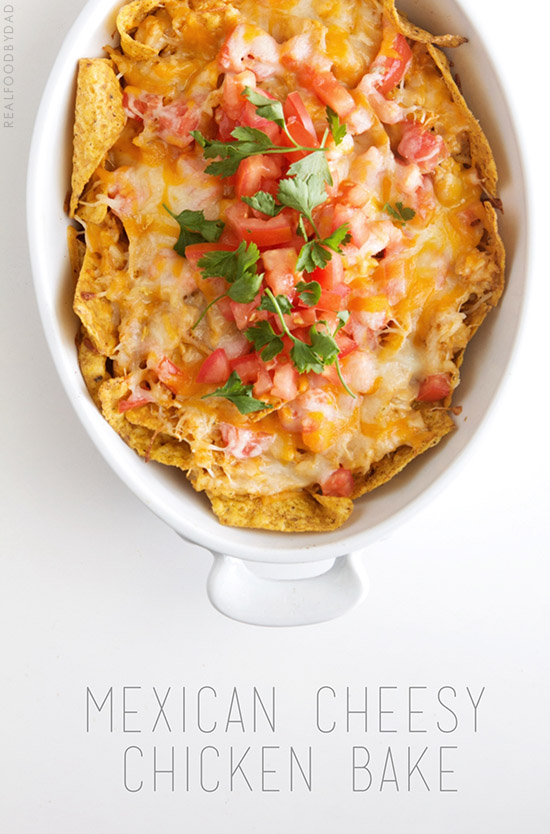 Mexican Cheesy Chicken Bake | Real Food by Dad
