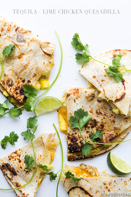Tequila Lime Chicken Quesadilla from Real Food by Dad